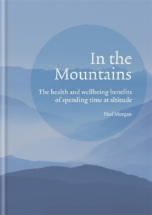 In the Mountains : The health and wellbeing benefits of spending time at altitude, Hardback Book