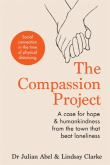 The Compassion Project : A case for hope and humankindness from the town that beat loneliness, Hardback Book