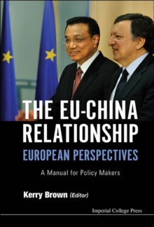Eu-china Relationship, The: European Perspectives - A Manual For Policy Makers, Hardback Book