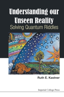 Understanding Our Unseen Reality: Solving Quantum Riddles, Paperback / softback Book