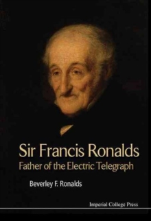 Sir Francis Ronalds: Father Of The Electric Telegraph, Hardback Book