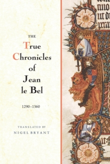 The True Chronicles of Jean le Bel, 1290 - 1360, Paperback Book