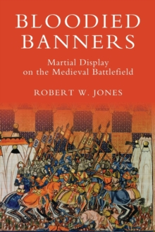 Bloodied Banners: Martial Display on the Medieval Battlefield, Paperback / softback Book