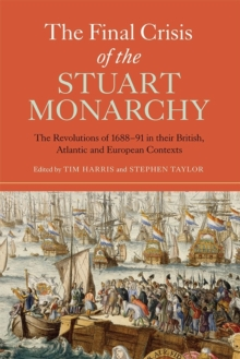 The Final Crisis of the Stuart Monarchy : The Revolutions of 1688-91 in their British, Atlantic and European Contexts, Paperback / softback Book