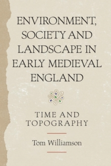 Environment, Society and Landscape in Early Medieval England : Time and Topography, Paperback / softback Book