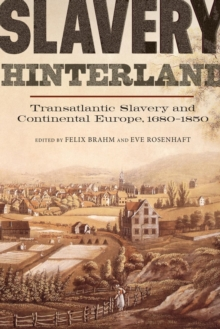 Slavery Hinterland : Transatlantic Slavery and Continental Europe, 1680-1850, Paperback / softback Book
