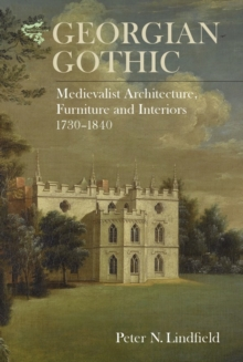 Georgian Gothic : Medievalist Architecture, Furniture and Interiors, 1730-1840, Hardback Book