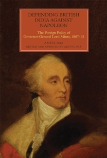 Defending British India against Napoleon : The Foreign Policy of Governor-General Lord Minto, 1807-13, Hardback Book