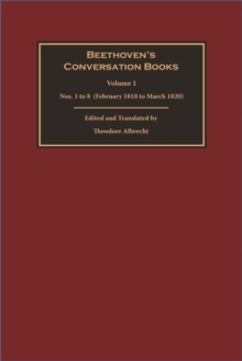 Beethoven's Conversation Books : Volume 1: Nos. 1 to 8  (February 1818 to March 1820), Hardback Book
