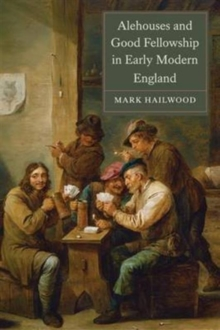 Alehouses and Good Fellowship in Early Modern England, Paperback / softback Book