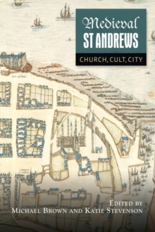 Medieval St Andrews : Church, Cult, City, Hardback Book
