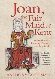 Joan, the Fair Maid of Kent : A Fourteenth-Century Princess and her World, Hardback Book