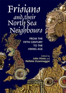 Frisians and their North Sea Neighbours : From the Fifth Century to the Viking Age, Hardback Book