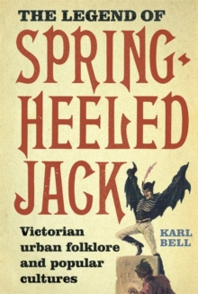 The Legend of Spring-Heeled Jack : Victorian Urban Folklore and Popular Cultures, Paperback / softback Book