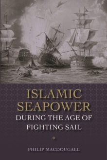 Islamic Seapower during the Age of Fighting Sail, Hardback Book