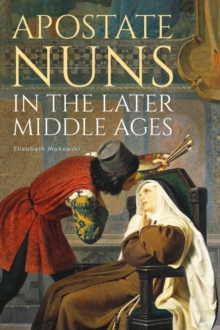 Apostate Nuns in the Later Middle Ages, Hardback Book