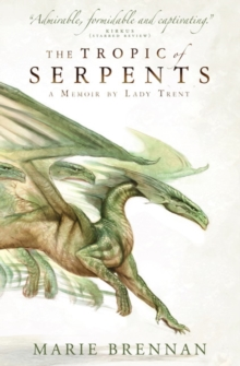 The Tropic of Serpents : A Memoir by Lady Trent, Paperback Book