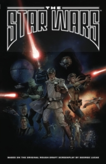 The Star Wars : Based on the Original Rough Draft Screenplay by George Lucas, Paperback Book