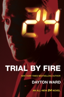 24 : Trial by Fire, Paperback Book