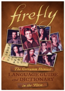 Firefly : The Gorramn Shiniest Dictionary and Phrasebook in the 'Verse, Hardback Book