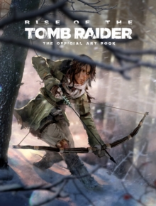 Rise of the Tomb Raider, The Official Art Book : The Official Art Book, Hardback Book