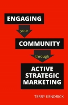 Engaging your Community through Active Strategic Marketing : A Practical Guide for Librarians and Information Professionals, Paperback / softback Book