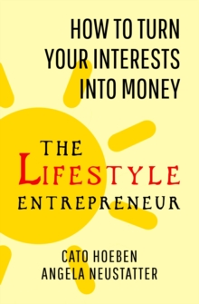 The Lifestyle Entrepreneur : How to Turn Your Interests into Money, Paperback / softback Book