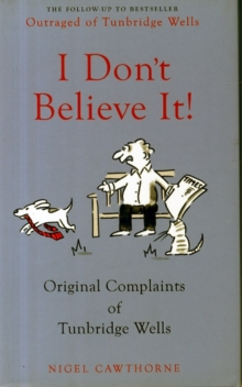 I Don't Believe it! : Outraged Letters from Middle England, Hardback Book