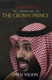 Khashoggi and The Crown Prince : The Secret Files: What Did Khashoggi Know?, Paperback / softback Book