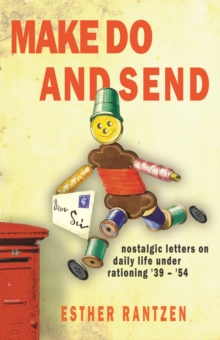 Make Do and Send : Nostalgic Letters on Fifteen Years of Rationing in Britain, Hardback Book