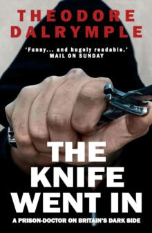 The Knife Went In : A Prison-Doctor on Britain's Dark Side, Paperback / softback Book