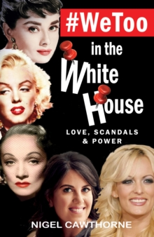 #WeToo in the White House : Love, Scandals and Power, Paperback / softback Book