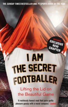 I Am The Secret Footballer : Lifting the Lid on the Beautiful Game, Paperback / softback Book
