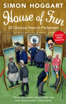 House of Fun : 20 Glorious Years in Parliament, Paperback Book