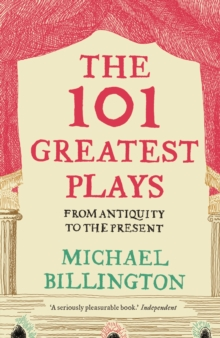 The 101 Greatest Plays : From Antiquity to the Present, Paperback Book
