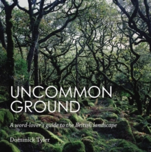 Uncommon Ground : A Word-Lover's Guide to the British Landscape, Paperback Book