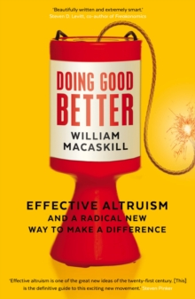 Doing Good Better : Effective Altruism and a Radical New Way to Make a Difference, Paperback / softback Book