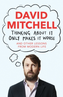 Thinking About it Only Makes it Worse : And Other Lessons from Modern Life, Hardback Book