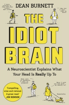 The Idiot Brain : A Neuroscientist Explains What Your Head is Really Up To, Paperback / softback Book
