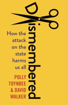 Dismembered : How the Conservative Attack on the State Harms Us All, Paperback Book