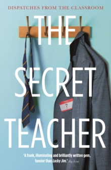 The Secret Teacher : Dispatches from the Classroom, Paperback / softback Book