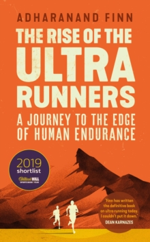 The Rise of the Ultra Runners : A Journey to the Edge of Human Endurance, Paperback / softback Book