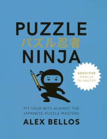 Puzzle Ninja : Pit Your Wits Against The Japanese Puzzle Masters, Paperback / softback Book