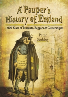 Pauper's History of England : 1,000 Years of Peasants, Beggars and Guttersnipes, Paperback Book