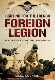 Fighting for the French Foreign Legion : Memoirs of a Scottish Legionnaire, Paperback Book