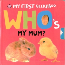 Who's My Mum? : My First Peekaboo, Board book Book