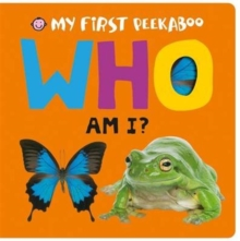 Who Am I? : My First Peekaboo, Board book Book