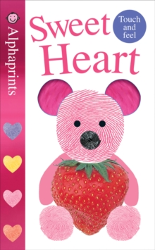 Sweet Heart : Alphaprints Touch & Feel, Board book Book