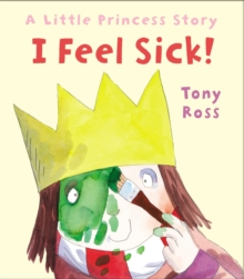 I Feel Sick! (Little Princess), Hardback Book