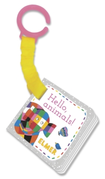 Elmer: Hello, animals! : buggy book, Board book Book